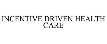 INCENTIVE DRIVEN HEALTH CARE