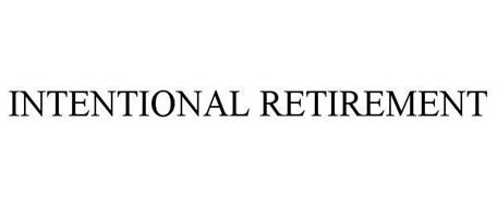 INTENTIONAL RETIREMENT