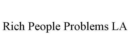 RICH PEOPLE PROBLEMS LA