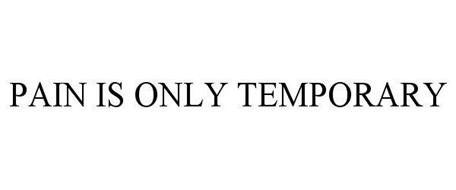 PAIN IS ONLY TEMPORARY