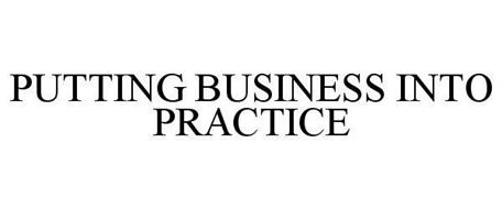 PUTTING BUSINESS INTO PRACTICE