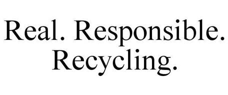 REAL. RESPONSIBLE. RECYCLING.