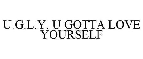 U.G.L.Y. U GOTTA LOVE YOURSELF