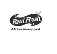 REAL FRESH DELICIOUS. FRIENDLY. GOOD.