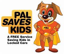 PAL SAVES KIDS A FREE SERVICE SAVING KIDS IN LOCKED CARS PAL