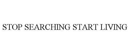 STOP SEARCHING START LIVING