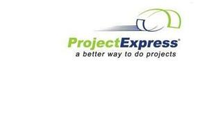 PROJECT EXPRESS A BETTER WAY TO DO PROJECTS