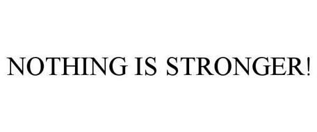 NOTHING IS STRONGER!