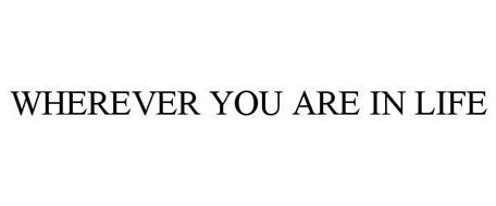 WHEREVER YOU ARE IN LIFE
