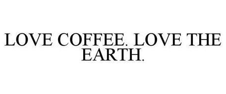 LOVE COFFEE. LOVE THE EARTH.