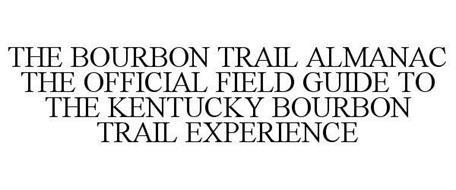 THE BOURBON TRAIL ALMANAC THE OFFICIAL FIELD GUIDE TO THE KENTUCKY BOURBON TRAIL EXPERIENCE