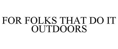 FOR FOLKS THAT DO IT OUTDOORS