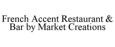 FRENCH ACCENT RESTAURANT & BAR BY MARKET CREATIONS