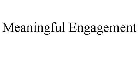 MEANINGFUL ENGAGEMENT