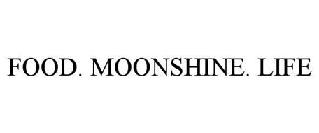 FOOD. MOONSHINE. LIFE