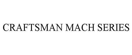 CRAFTSMAN MACH SERIES
