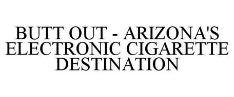 BUTT OUT - ARIZONA'S ELECTRONIC CIGARETTE DESTINATION