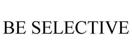 BE SELECTIVE