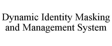DYNAMIC IDENTITY MASKING AND MANAGEMENT SYSTEM