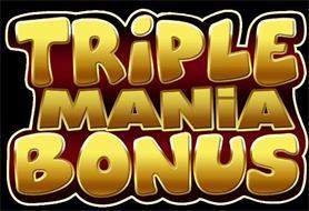 TRIPLE MANIA BONUS