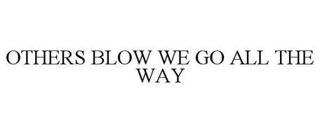 OTHERS BLOW WE GO ALL THE WAY