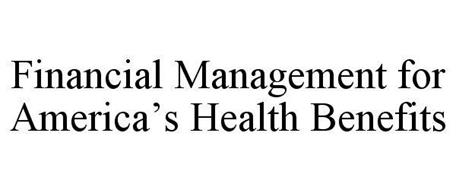 FINANCIAL MANAGEMENT FOR AMERICA'S HEALTH BENEFITS