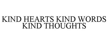 KIND HEARTS KIND WORDS KIND THOUGHTS