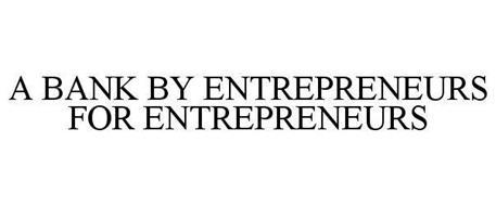 A BANK BY ENTREPRENEURS FOR ENTREPRENEURS