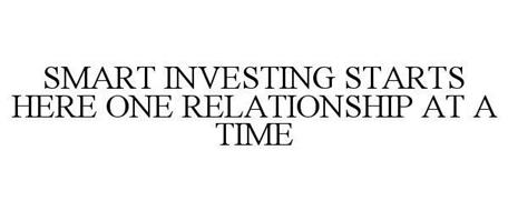 SMART INVESTING STARTS HERE ONE RELATIONSHIP AT A TIME