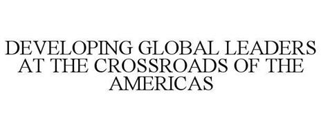 DEVELOPING GLOBAL LEADERS AT THE CROSSROADS OF THE AMERICAS