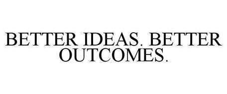 BETTER IDEAS. BETTER OUTCOMES.