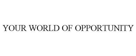 YOUR WORLD OF OPPORTUNITY