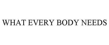 WHAT EVERY BODY NEEDS