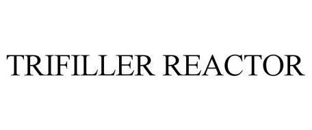 TRIFILLER REACTOR