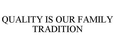 QUALITY IS OUR FAMILY TRADITION