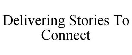 DELIVERING STORIES TO CONNECT