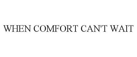 WHEN COMFORT CAN'T WAIT
