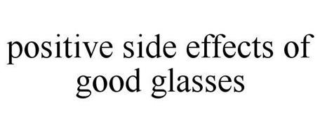 POSITIVE SIDE EFFECTS OF GOOD GLASSES
