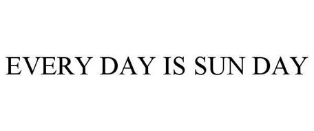 EVERY DAY IS SUN DAY