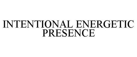 INTENTIONAL ENERGETIC PRESENCE
