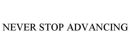 NEVER STOP ADVANCING