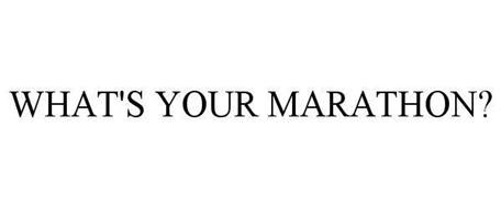 WHAT'S YOUR MARATHON?