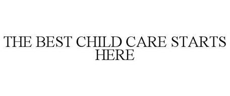 THE BEST CHILD CARE STARTS HERE