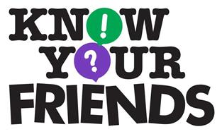 KNOW YOUR FRIENDS