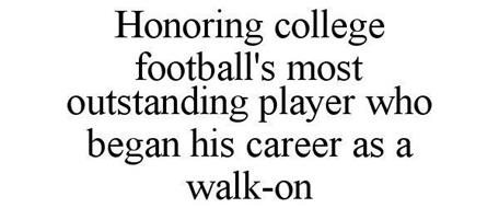 HONORING COLLEGE FOOTBALL'S MOST OUTSTANDING PLAYER WHO BEGAN HIS CAREER AS A WALK-ON