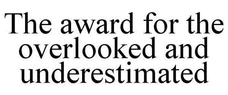 THE AWARD FOR THE OVERLOOKED AND UNDERESTIMATED