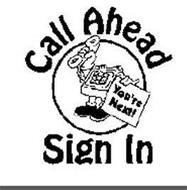 CALL AHEAD YOU'RE NEXT! SIGN IN