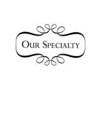 OUR SPECIALTY
