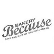 BAKERY BECAUSE GIVE THE GIFT OF DELICIOUSNESS