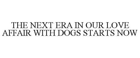 THE NEXT ERA IN OUR LOVE AFFAIR WITH DOGS STARTS NOW